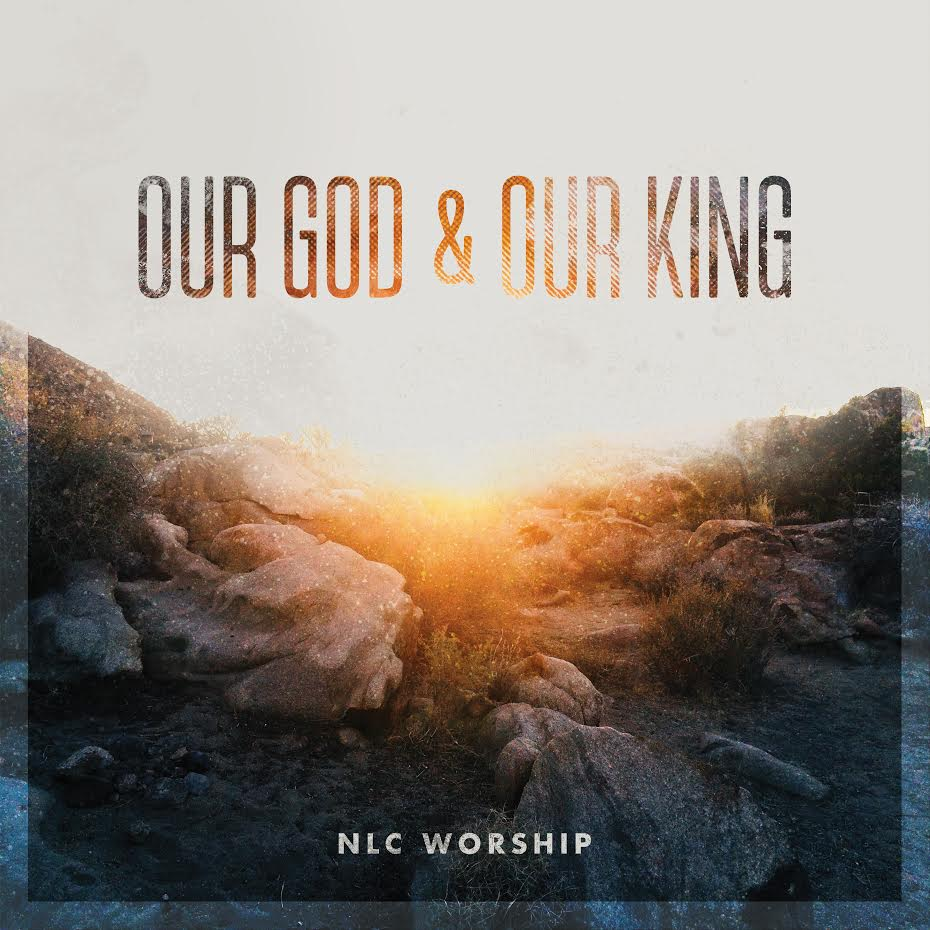 Our God & King - NLC Worship
