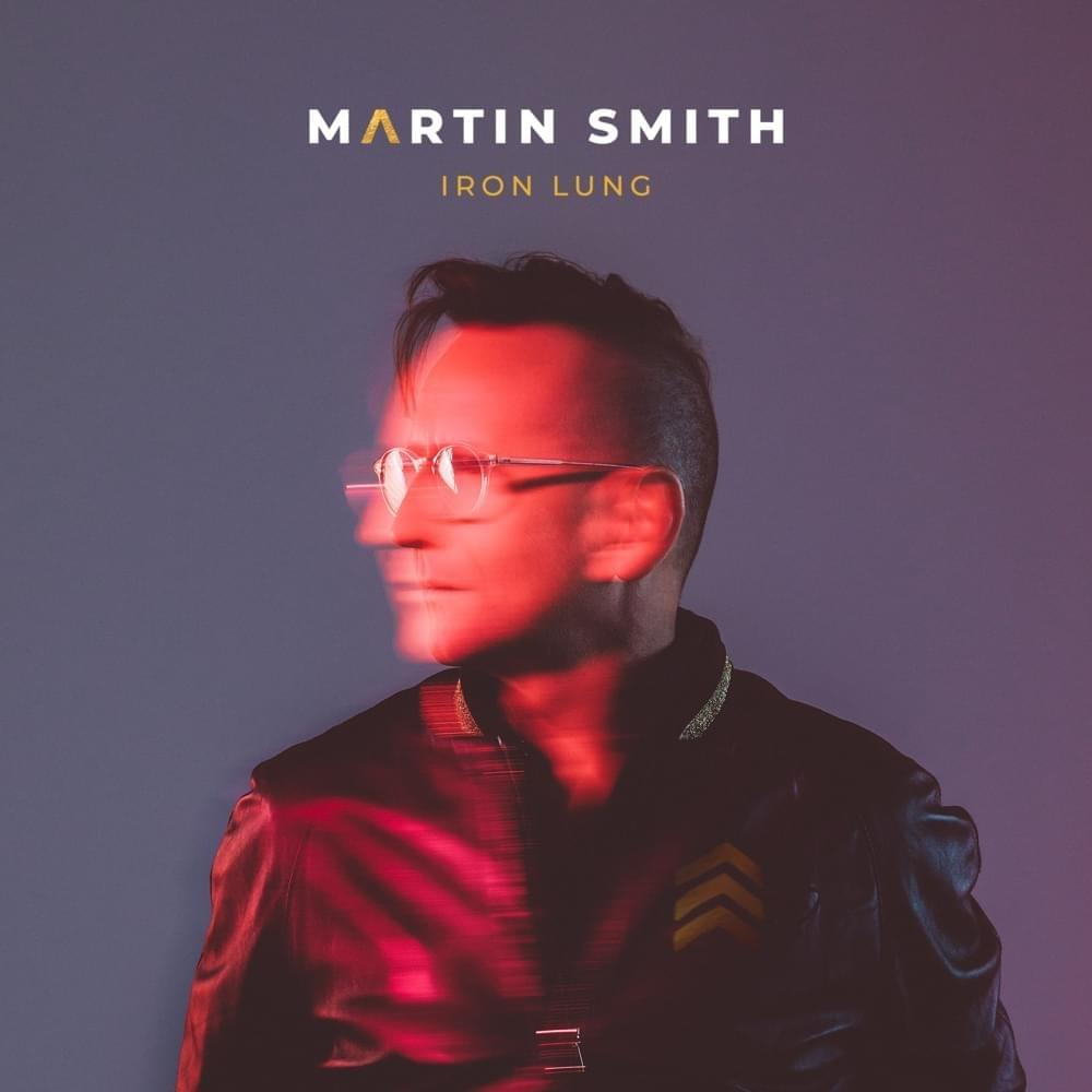 Martin Smith - Gabriel Wilson - Iron Lung